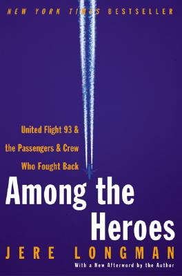 Among the Heroes: United Flight 93 and the Passengers and Crew Who Fought Back - Longman, Jere
