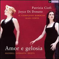 Amor e gelosia: Handel Operatic Duets - Alan Curtis (harpsichord); Il Complesso Barocco; Joyce DiDonato (mezzo-soprano); Patrizia Ciofi (soprano)