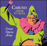 Amor ti vieta: Great Opera Arias - Enrico Caruso (tenor); Ruggero Leoncavallo (piano); Umberto Giordano (piano); ORF Vienna Radio Symphony Orchestra;...