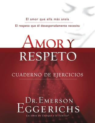 Amor y Respeto - Cuaderno de Ejercicios - Eggerichs, Emerson, Dr., PhD