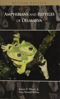 Amphibians and Reptiles of Delmarva - White, James F