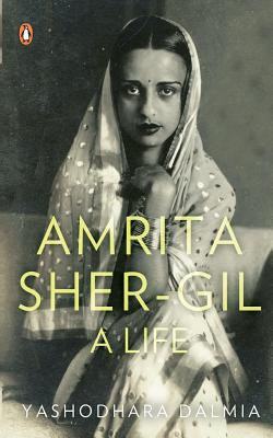 Amrita Sher-Gil: A Life - Dalmia, Yashodhara