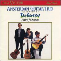 Amsterdam Guitar Trio Plays Music by Debussy, Fauré & Chopin - Amsterdam Guitar Trio