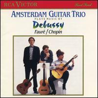 Amsterdam Guitar Trio Plays Music by Debussy, Fauré & Chopin - Amsterdam Guitar Trio
