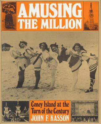 Amusing the Million: Coney Island at the Turn of the Century - Kasson, John F