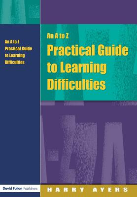 An A to Z Practical Guide to Learning Difficulties - Ayers, Harry