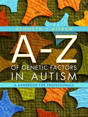 An A-Z of Genetic Factors in Autism: A Handbook for Professionals - Aitken, Kenneth J.