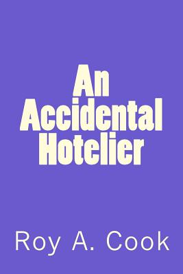 An Accidental Hotelier - Cook, Roy A