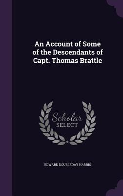 An Account of Some of the Descendants of Capt. Thomas Brattle - Harris, Edward Doubleday