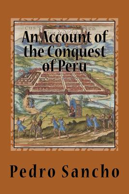 An Account of the Conquest of Peru - Sancho, Pedro