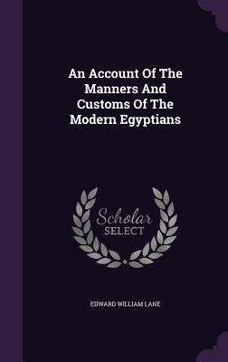 An Account of the Manners and Customs of the Modern Egyptians - Lane, Edward William