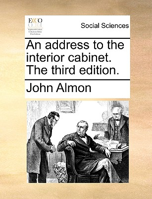 An Address to the Interior Cabinet. the Third Edition. - Almon, John