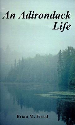 An Adirondack Life - Freed, Brian M