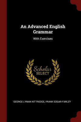 An Advanced English Grammar: With Exercises - Kittredge, George Lyman