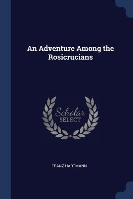 An Adventure Among the Rosicrucians - Hartmann, Franz