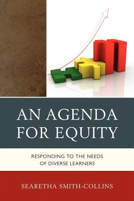 An Agenda for Equity: Responding to the Needs of Diverse Learners - Smith-Collins, Searetha