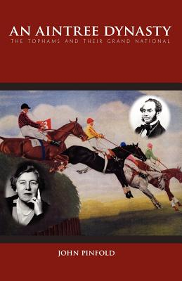 An Aintree Dynasty: The Tophams and Their Grand National - Pinfold, John