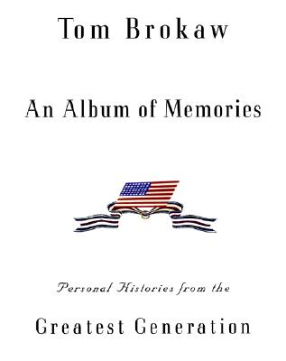 An Album of Memories: Personal Histories from World War II - Brokaw, Tom
