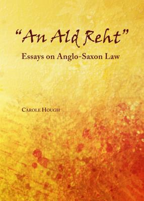 'An Ald Reht': Essays on Anglo-Saxon Law - Hough, Carole