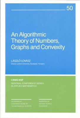 An Algorithmic Theory of Numbers, Graphs, and Convexity - Lovasz, Laszlo