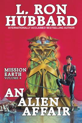 An Alien Affair: Mission Earth Volume 4 - Hubbard, L Ron