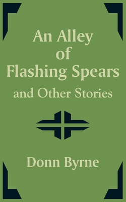 An Alley of Flashing Spears and Other Stories - Byrne, Donn