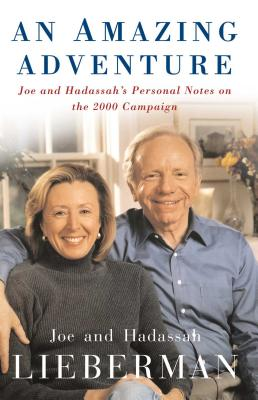 An Amazing Adventure: Joe and Hadassah's Personal Notes on the 2000 Campaign - Lieberman, Joseph I, Senator