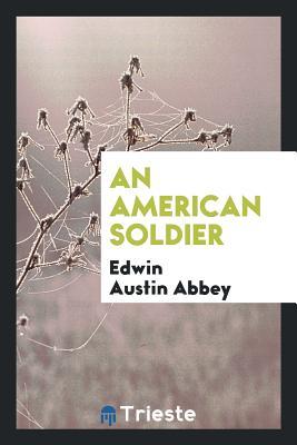 An American Soldier - Abbey, Edwin Austin