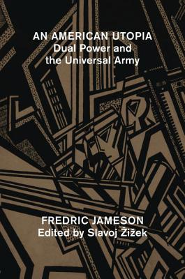An American Utopia: Dual Power and the Universal Army - Jameson, Fredric, Professor, and Zizek, Slavoj (Editor)