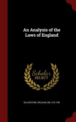 An Analysis of the Laws of England - Blackstone, William, Knight