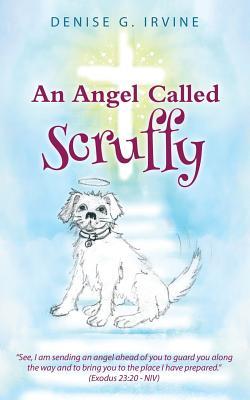 An Angel Called Scruffy - Irvine, Denise G