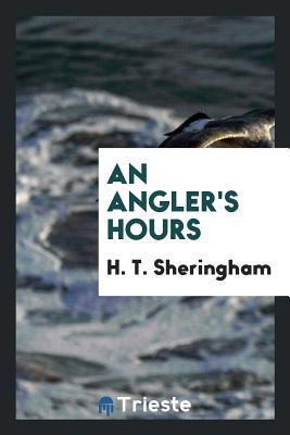An Angler's Hours - Sheringham, H T