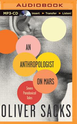 An Anthropologist on Mars: Seven Paradoxical Tales - Sacks, Oliver, and Davis, Jonathan (Read by), and Sacks, Oliver (Read by)