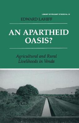 An Apartheid Oasis?: Agriculture and Rural Livelihoods in Venda - Lahiff, Edward