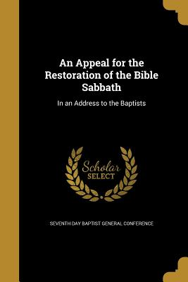 An Appeal for the Restoration of the Bible Sabbath: In an Address to the Baptists - Seventh Day Baptist General Conference (Creator)