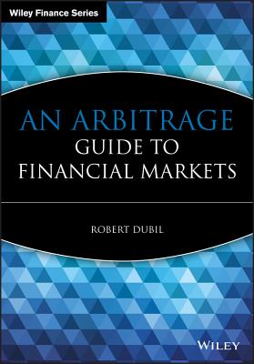 An Arbitrage Guide to Financial Markets - Dubil, Robert