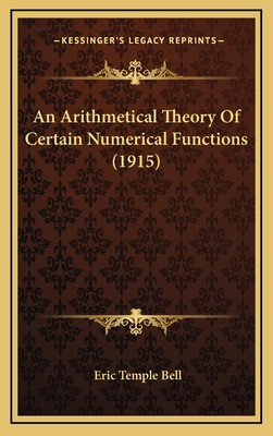 An Arithmetical Theory of Certain Numerical Functions (1915) - Bell, Eric Temple