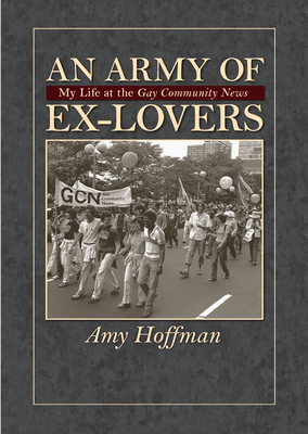 An Army of Ex-Lovers: My Life at the Gay Community News - Hoffman, Amy