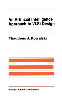 An Artificial Intelligence Approach to VLSI Design - Kowalski, Thaddeus J
