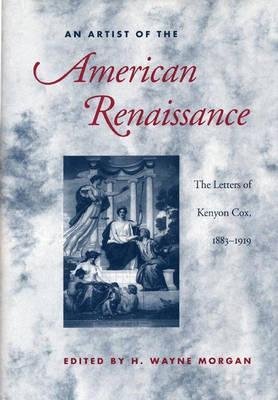 An Artist of the American Renaissance: The Letters of Kenyon Cox, 1883-1919 - Morgan, H Wayne (Editor), and Cox, Kenyon