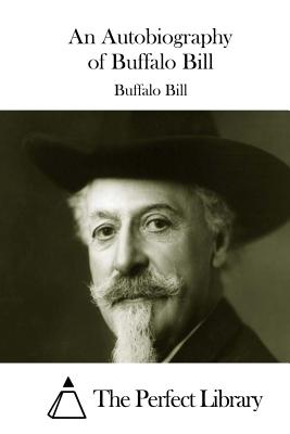 An Autobiography of Buffalo Bill - Buffalo Bill, and The Perfect Library (Editor)