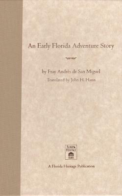 An Early Florida Adventure Story: The Fray Andres de San Miguel Account - Hann, John H (Translated by)