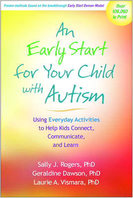 An Early Start for Your Child with Autism: Using Everyday Activities to Help Kids Connect, Communicate, and Learn - Rogers, Sally J, Dr., PhD, and Dawson, Geraldine, PhD, and Vismara, Laurie A, PhD
