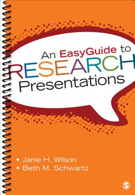 An Easyguide to Research Presentations - Wilson, Janie H, Dr., and Schwartz, Beth M, Dr.