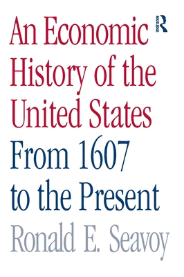 An Economic History of the United States: From 1607 to the Present - Seavoy, Ronald