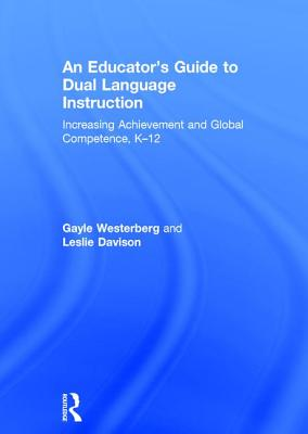 An Educator's Guide to Dual Language Instruction: Increasing Achievement and Global Competence, K-12 - Westerberg, Gayle, and Davison, Leslie
