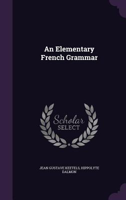 An Elementary French Grammar - Keetels, Jean Gustave, and Dalmon, Hippolyte