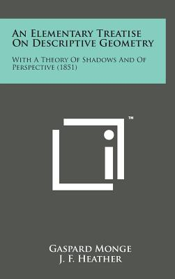 An Elementary Treatise on Descriptive Geometry: With a Theory of Shadows and of Perspective (1851) - Monge, Gaspard