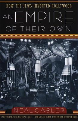An Empire of Their Own: How the Jews Invented Hollywood - Gabler, Neal