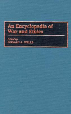 An Encyclopedia of War and Ethics - Wells, Donald A, Professor (Editor)
